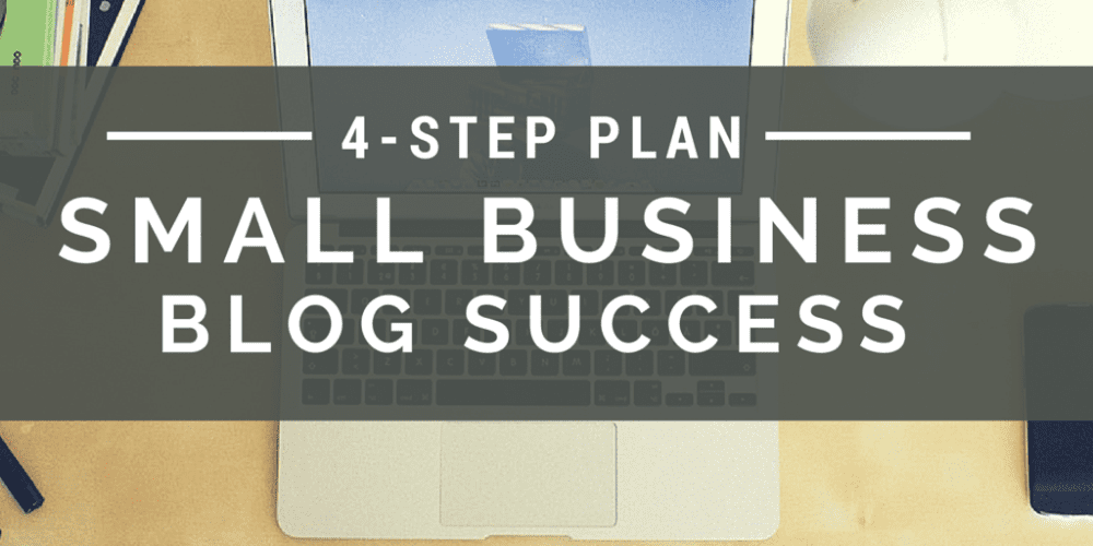 A 4-Step Plan to Building a Successful Small Business Blog