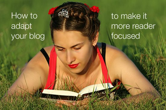 how to adapt your blog to make it more reader focused