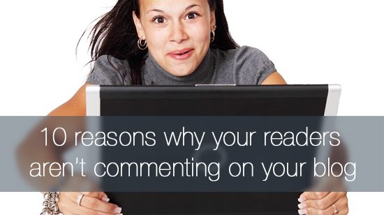 10 reasons why readers aren't commenting on your blog