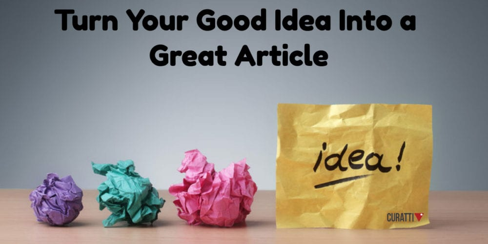 Turn Your Good Idea Into a Great Article