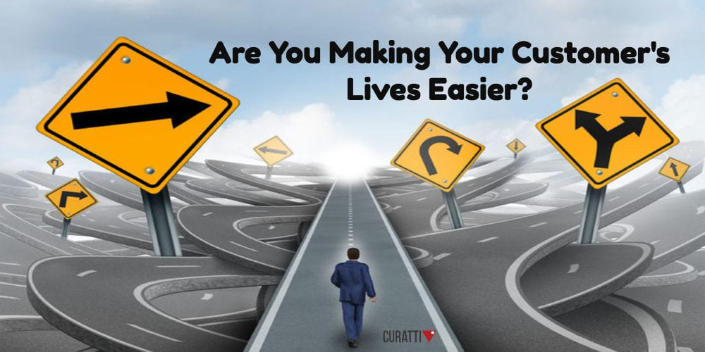 Are You Making Your Customer's Lives Easier?