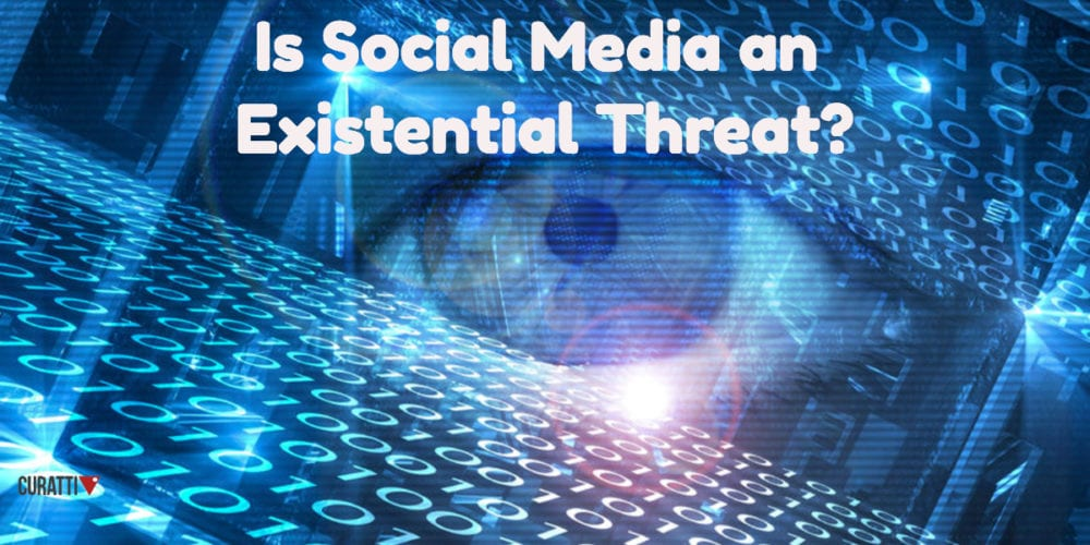 Is Social Media an Existential Threat