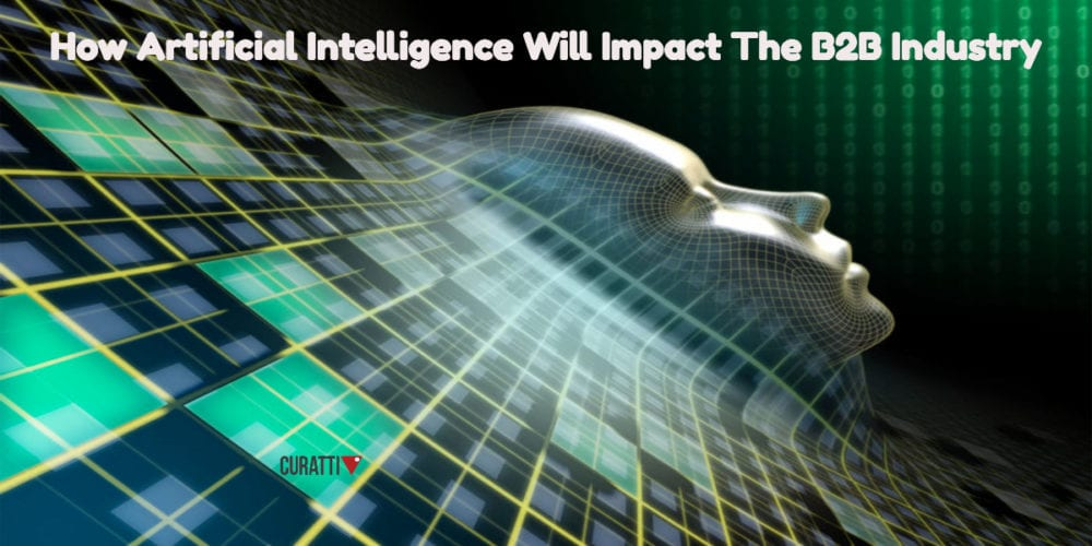 How Artificial Intelligence Will Impact The B2B Industry