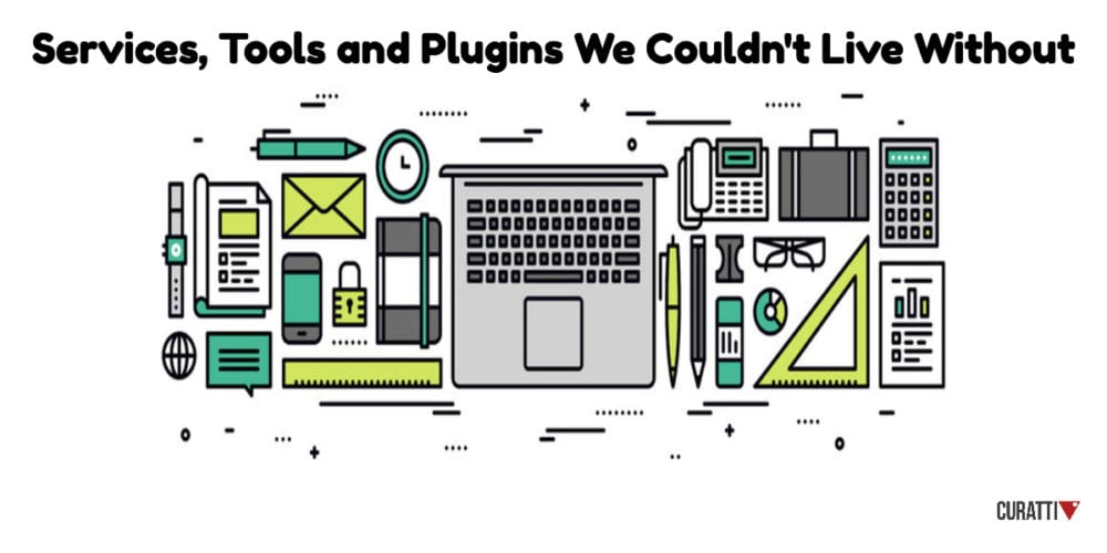 Services, Tools and Plugins We Couldn't Live Without