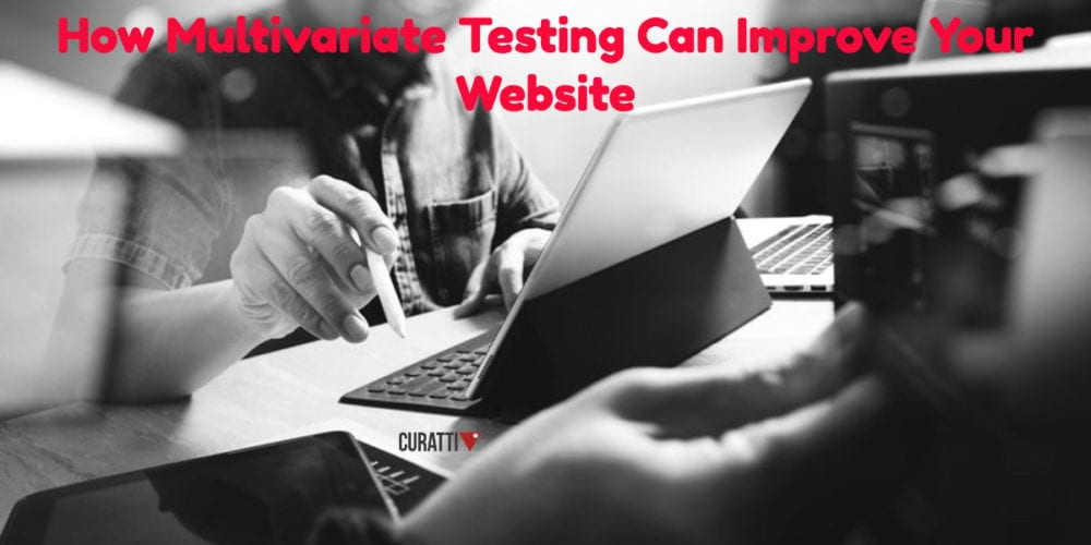 How Multivariate Testing Can Improve Your Website