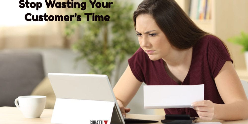 Stop Wasting Your Customer's Time