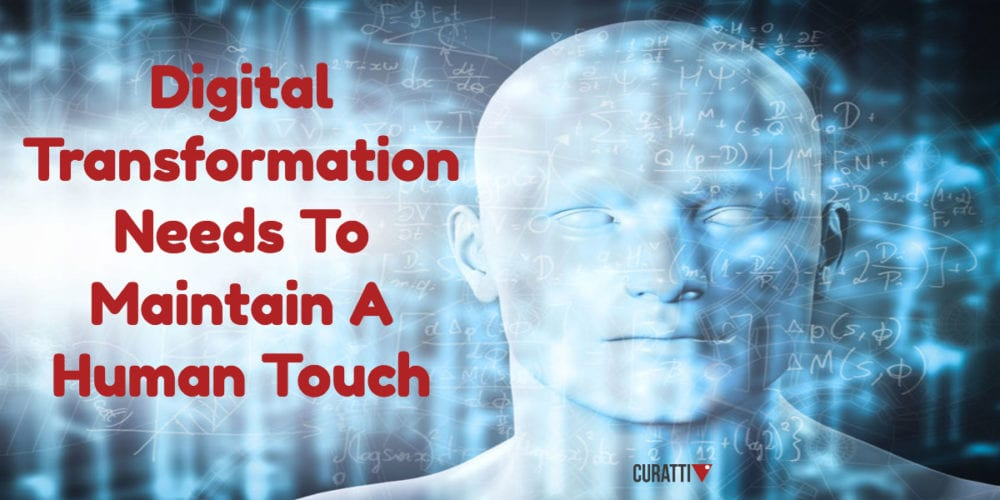 Digital Transformation Needs To Maintain A Human Touch