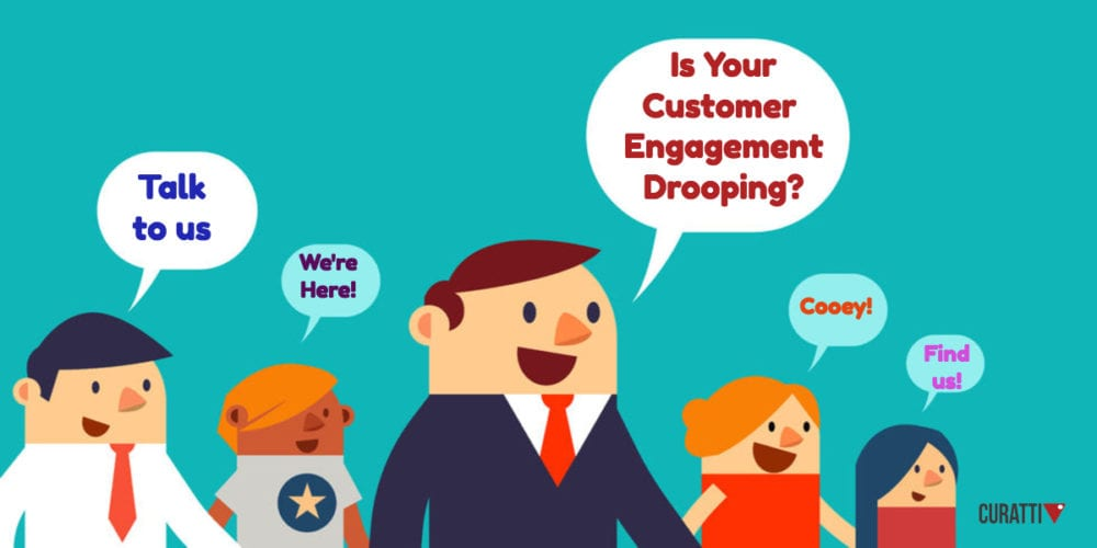 Is Your Customer Engagement Drooping?