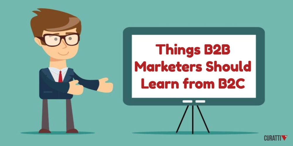 Things B2B Marketers Should Learn from B2C