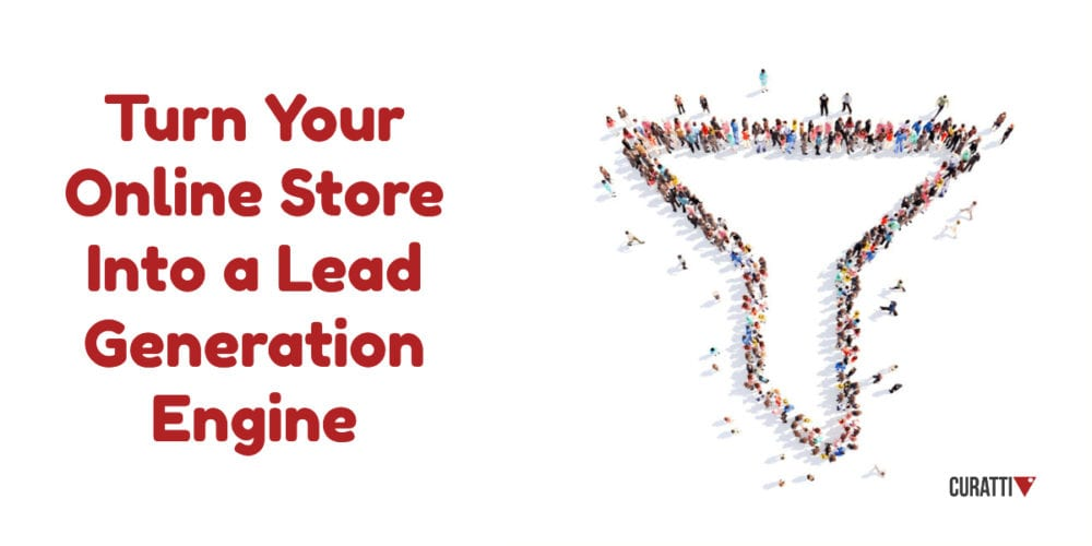Turn Your Online Store Into a Lead Generation Engine