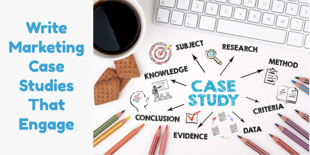Write Marketing Case Studies That Engage