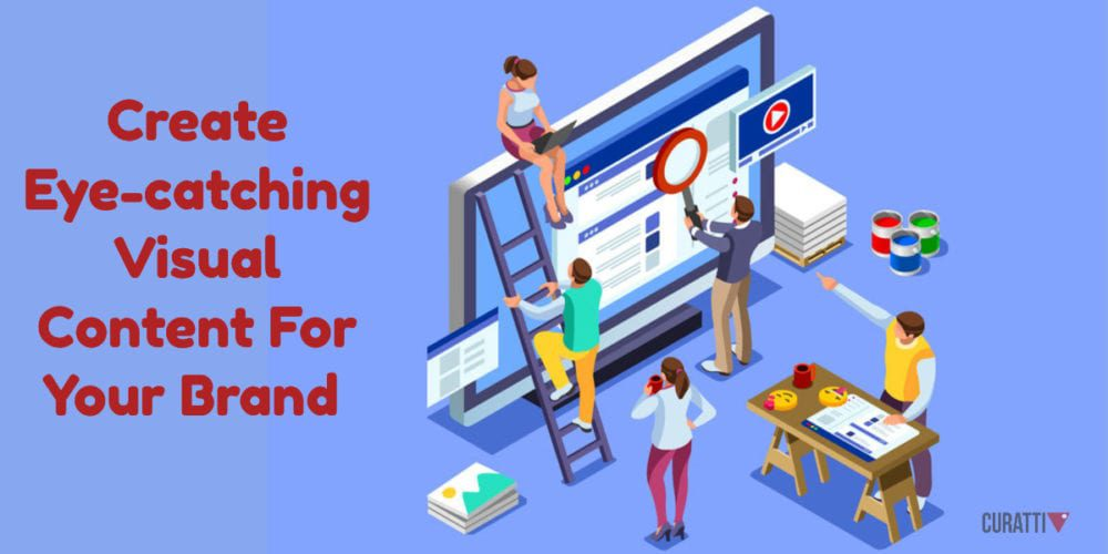 Create Eye-catching Visual Content For Your Brand