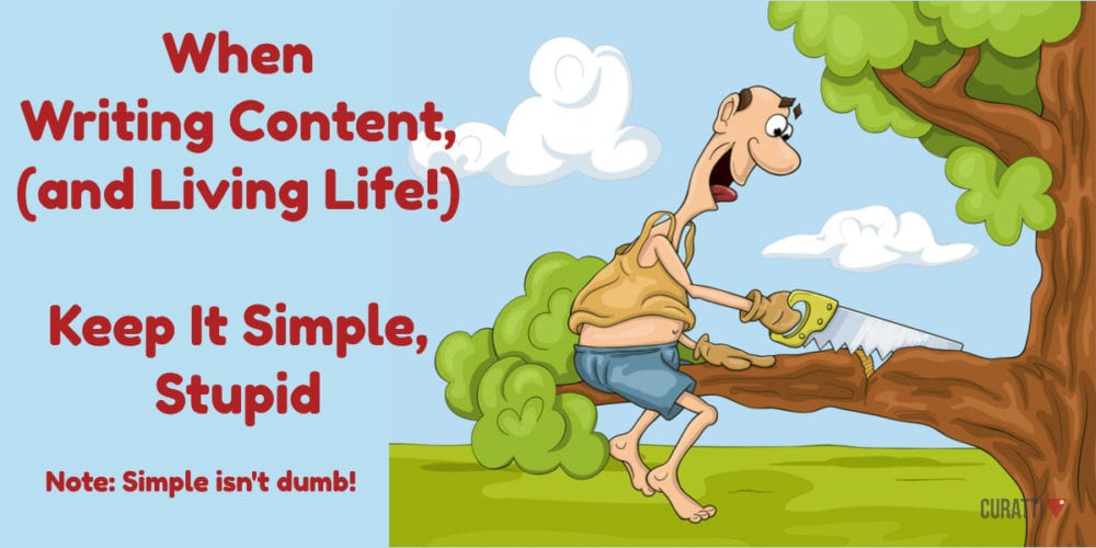 When Writing Content, (and Living Life!) Keep It Simple, Stupid