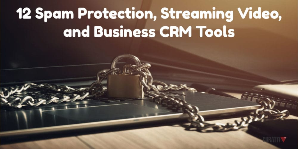 12 Spam Protection, Streaming Video, and Business CRM Tools