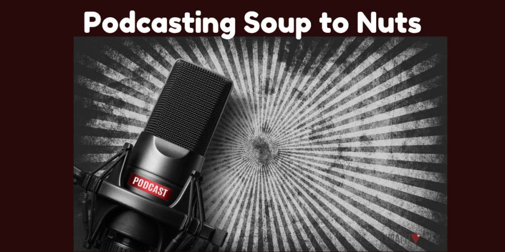 Podcasting Soup to Nuts