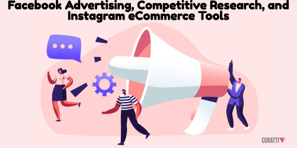 Facebook Advertising, Competitive Research, and Instagram eCommerce Tools