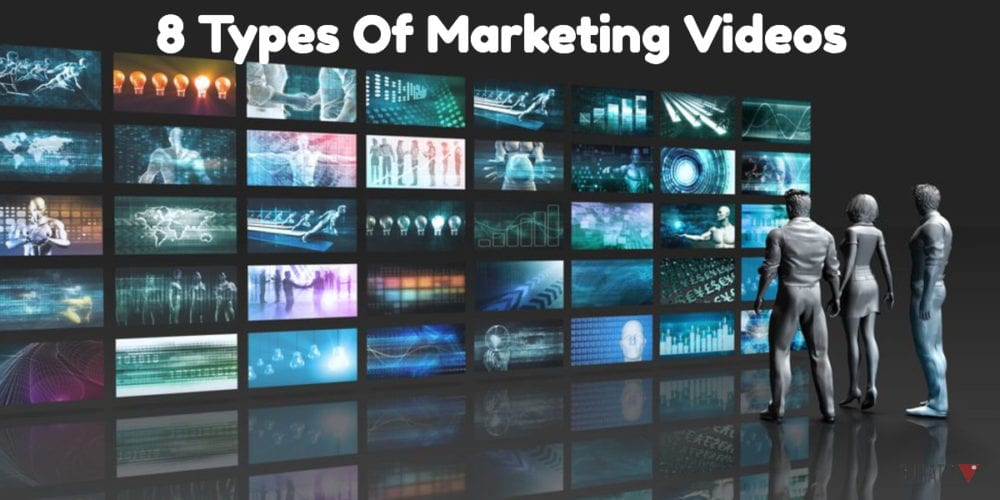 8 Types Of Marketing Videos