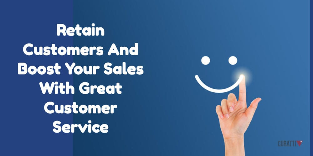 Retain Customers And Boost Your Sales With Great Customer Service