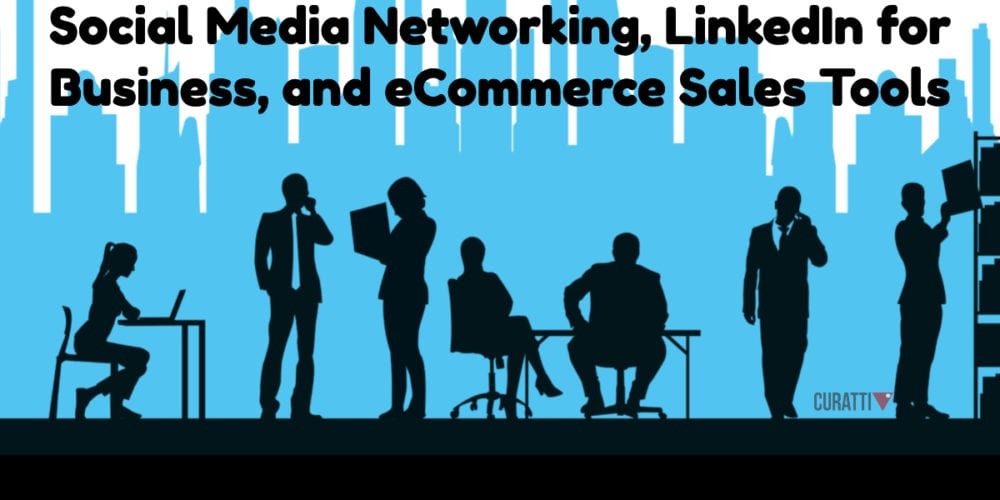 Social Media Networking, LinkedIn for Business, and eCommerce Sales Tools