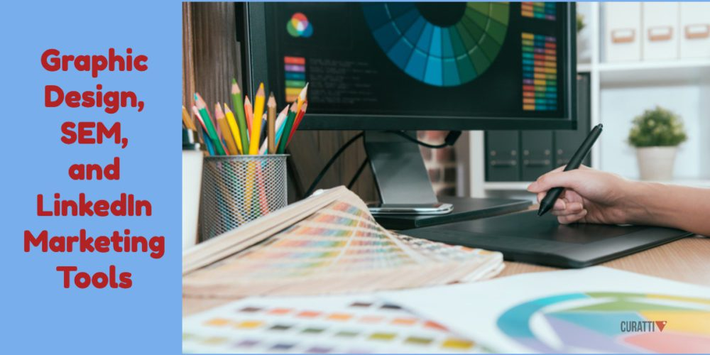 Graphic Design, Search Engine Marketing, and LinkedIn Marketing Tools